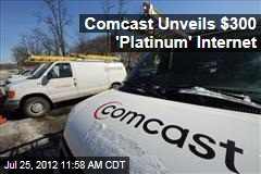 Comcast Unveils $300 'Platinum' Internet