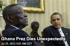 Ghana Prez Dies Unexpectedly