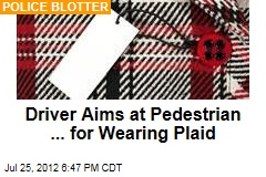 Driver Aims at Pedestrian ... for Wearing Plaid