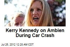 Kerry Kennedy on Ambien During Car Crash