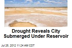 Drought Reveals City Submerged Under Reservoir