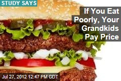 If You Eat Poorly, Your Grandkids Pay Price
