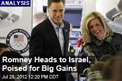 Romney Heads to Israel, Poised for Big Gains