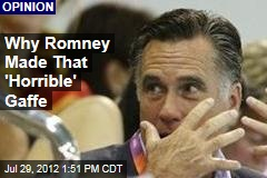 Why Romney Made That 'Horrible' Gaffe