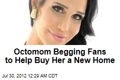 Octomom Begging Online for $150K for a New Home