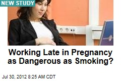 Working Late in Pregnancy as Dangerous as Smoking?