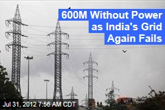 600M Without Power as India's Grid Again Fails