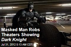 Masked Man Robs Theaters Showing Dark Knight