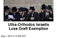 Ultra-Orthodox Israelis Lose Draft Exemption