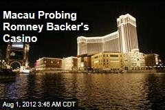 Macau Probing Romney Backer's Casino