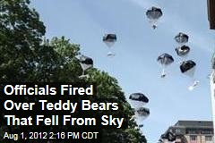 Officials Fired Over Teddy Bears That Fell From Sky