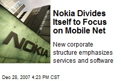 Nokia Divides Itself to Focus on Mobile Net