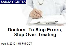 Doctors: To Stop Errors, Stop Over-Treating