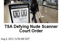 TSA Defying Nude Scanner Court Order