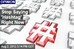 Stop Saying 'Hashtag' Right Now