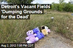 Detroit's Vacant Fields 'Dumping Grounds for the Dead'