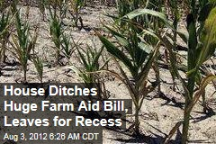 House Ditches Huge Farm Aid Bill, Leaves for Recess