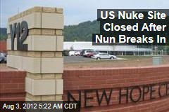 US Nuke Site Closed After Nun Breaks In
