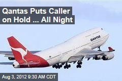Qantas Puts Caller on Hold ... All Night