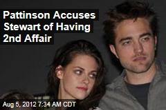 Pattinson Accuses Stewart of Having 2nd Affair