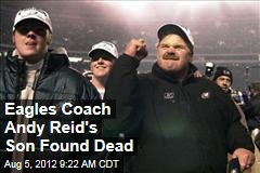Eagles Coach Andy Reid's Son Found Dead
