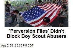 'Perversion Files' Didn't Block Boy Scout Abusers