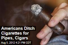 Americans Ditch Cigarettes for Pipes, Cigars