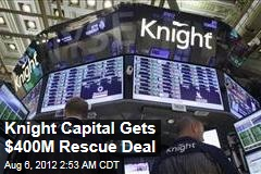 Knight Capital Gets $400M Rescue Deal