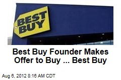 Best Buy Founder Makes Offer to Buy ... Best Buy