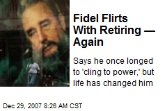 Fidel Flirts With Retiring —Again