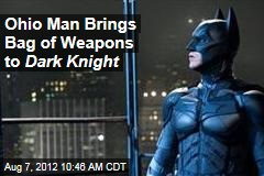 Ohio Man Brings Bag of Weapons to Dark Knight