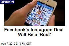 Facebook's Instagram Deal Will Be a 'Bust'