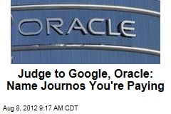 Judge to Google, Oracle: Name Journos You're Paying