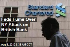 Feds Fume Over NY Attack on British Bank