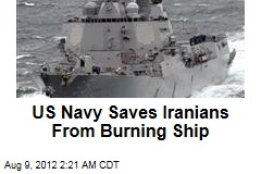 US Navy Saves Iranians From Burning Ship