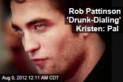 Rob Pattinson 'Drunk-Dialing' Kristen: Pal