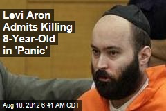 Levi Aron Admits Killing 8-Year-Old in 'Panic'