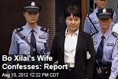 Bo Xilai's Wife Confesses: Report