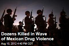 Dozens Killed in Wave of Mexican Drug Violence
