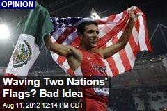 Waving Two Nations' Flags? Bad Idea