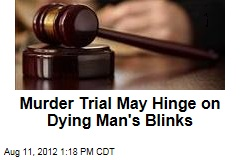 Murder Trial May Hinge on Dying Man's Blinks
