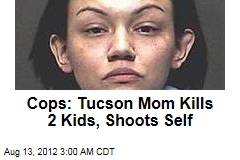 Cops: Tucson Mom Kills 2 Kids, Shoots Self