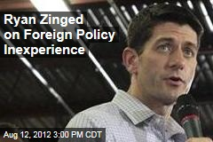 Ryan Zinged on Foreign Policy Inexperience