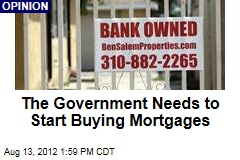 The Government Needs to Start Buying Mortgages