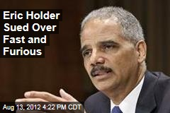 Eric Holder Sued Over Fast and Furious