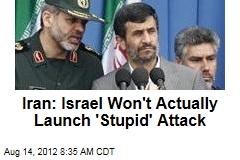 Iran: Israel Won't Actually Launch 'Stupid' Attack