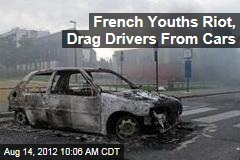 French Youths Riot, Drag Drivers From Cars