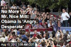 No More Mr. Nice Mitt: Obama Is 'Angry, Desperate'