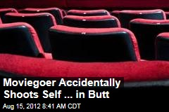 Moviegoer Accidentally Shoots Self ... in Butt