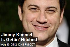 Jimmy Kimmel Is Gettin' Hitched